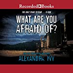 What Are You Afraid Of? | Alexandra Ivy