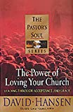 img - for The Power of Loving Your Church: Leading Through Acceptance and Grace (Pastor's Soul) book / textbook / text book