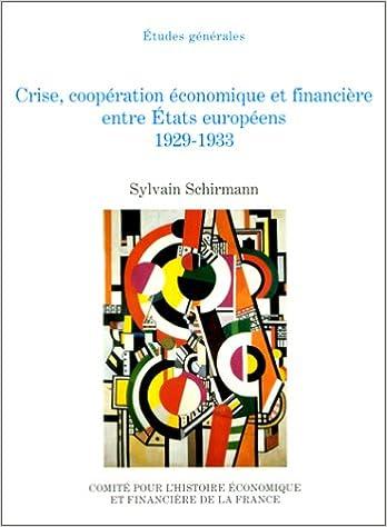 Read Online Crise, coopération économique et financière entre Etats européens 1929-1933 epub, pdf