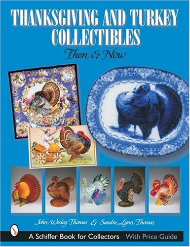 Thanksgiving and Turkey Collectibles: Then and Now (Schiffer Book for Collectors)