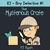 RJ - Boy Detective #1: The Mysterious Crate | PJ Ryan