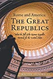 Rome and America: The Great Republics: What the Fall of the Roman Republic Portends for the United States