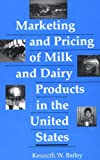 Marketing and Pricing of Milk and Dairy Products in the United States, Bailey, Kenneth W., 0813827507
