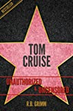 Tom Cruise Unauthorized & Uncensored (All Ages Deluxe Edition with Videos)