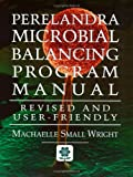 Perelandra Microbial Balancing Program Manual : Revised and User-Friendly, Wright, Machaelle S., 0927978571