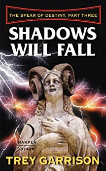 Shadows Will Fall: The Spear of Destiny: Part Three of Three by [Garrison, Trey]