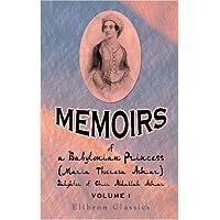 Memoirs of a Babylonian Princess, (Maria Theresa Asmar,) Daughter of Emir Abdallah Asmar: Volume 1