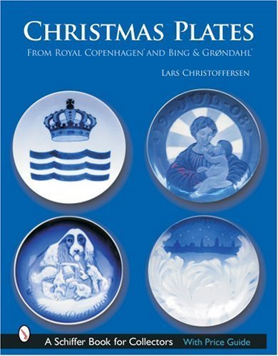Christmas Plates from Royal Copenhagen and Bing & Grondahl (Schiffer Book for Collectors) by Lars Christoffersen (2007-07-01)
