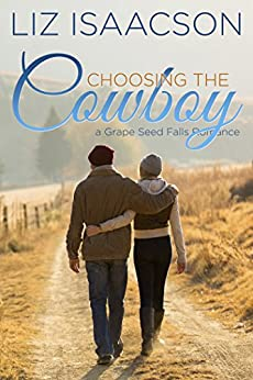 Choosing the Cowboy: Christian Contemporary Romance (Grape Seed Falls Romance Book 1) by [Isaacson, Liz]