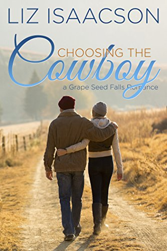 Choosing the Cowboy: Christian Contemporary Romance (Grape Seed Falls Romance Book 7) by [Isaacson, Liz]
