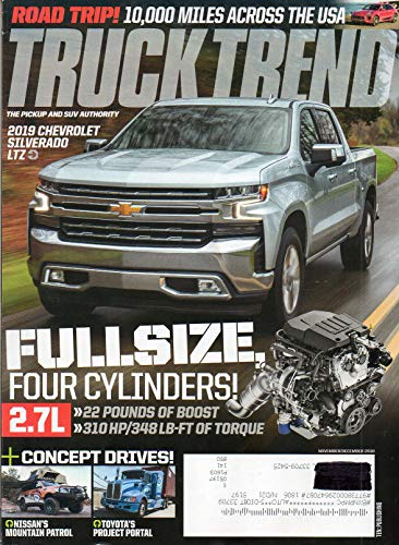 ROAD TRIP: 10,000 MILES ACROSS THE USA 2018 Magazine NISSAN'S MOUNTAIN PATROL Toyota's Project Portal 2019 CHEVROLET SILVERADO Truck Trend The Pickup & SUV Authority FOUR CYLINDERS 2017 AEV RAM 1500