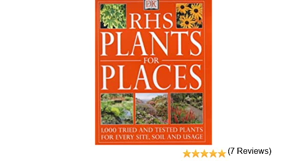 RHS Plants for Places: 1000 Tried and Tested Plants for Every Soil ...