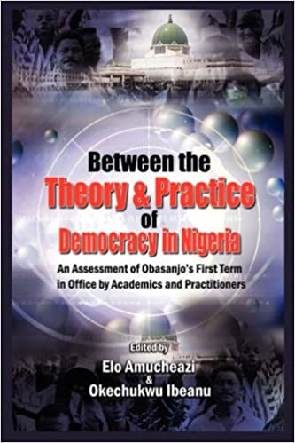 Book Between the Theory and Practice of Democracy in Nigeria: An Assessment of Obasanjo's First Term in Office by Academics and Practitioners