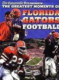 The Greatest Moments of Florida Gators Football, , 157167196X