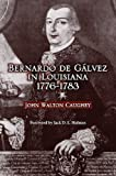 Bernardo de Galvez in Louisiana, 1776-1784, John W. Caughey, 1565545176