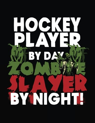 Hockey Player By Day Zombie Slayer By Night!: Halloween Journal Notebook]()