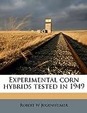Experimental Corn Hybrids Tested In 1949, Robert W. Jugenheimer, 1178578437