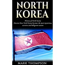 North Korea: History of North Korea: Discover how North Korea becomes the most mysterious, secretive and belligerent nation