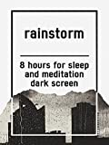 Rainstorm, 8 hours for Sleep and Meditation, dark screen