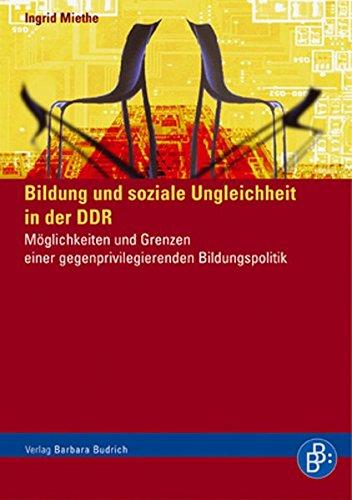 Bildung und soziale Ungleichheit in der DDR: Möglichkeiten und Grenzen einer gegenprivilegierenden Bildungspolitik
