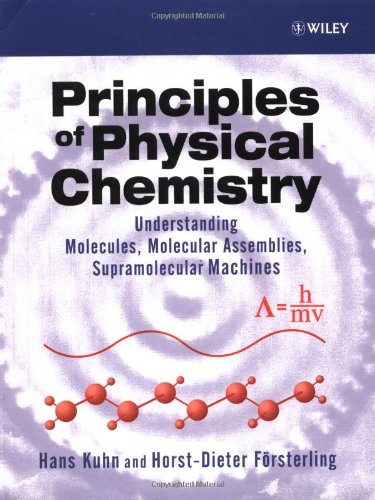 Principles of Physical Chemistry: Understanding Atoms, Molecules and Supramolecular Machines