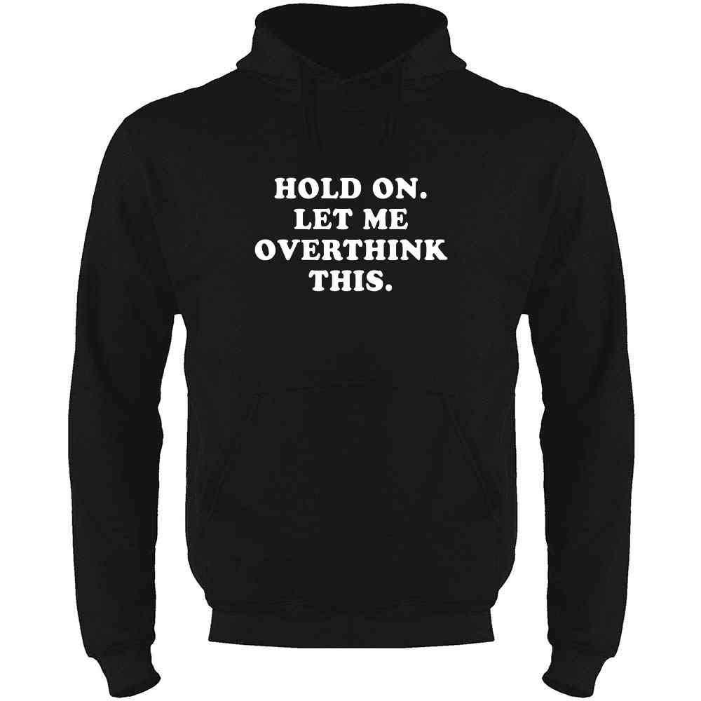 Hold On Funny Mens Fleece Hoodie Sweatshirt Let Me Overthink This