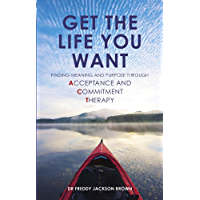 Get the Life You Want: Finding Meaning and Purpose through Acceptance and Commitment Therapy (English Edition)