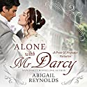 Alone with Mr. Darcy: A Pride & Prejudice Variation Audiobook by Abigail Reynolds Narrated by Elizabeth Klett
