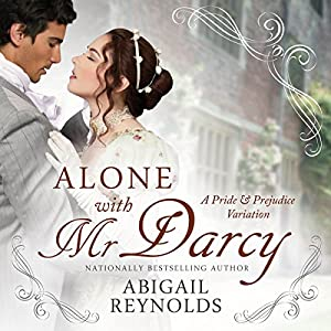 Alone with Mr. Darcy: A Pride & Prejudice Variation Audiobook