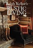 Ralph Kylloe's Rustic Living, Ralph Kylloe, 1423603710