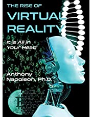 The Rise of Virtual Reality: The Rise of Virtual Reality: It is All in Your Head