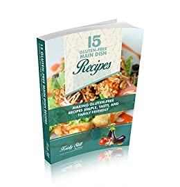 15 Gluten-Free Main Dish Recipes: Making gluten-free eating simple again with these quick and easy recipes. by [Still, Kristy]
