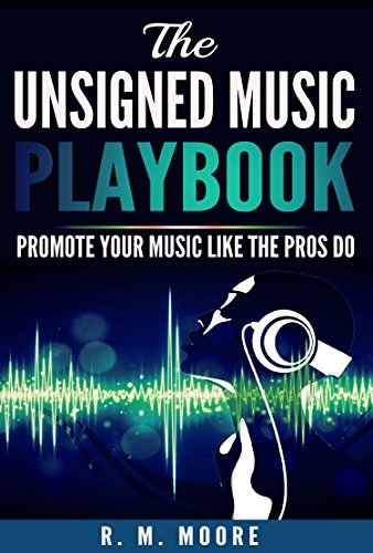 The Unsigned Music Playbook: Promote Your Music Like The Pros Do