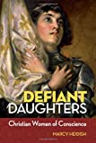 img - for Defiant Daughters: Christian Women of Conscience book / textbook / text book