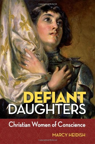 Defiant Daughters: Christian Women of Conscience