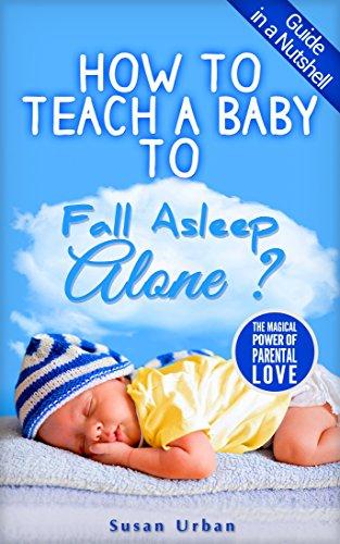 Amazon how to teach a baby to fall asleep alone ebook susan how to teach a baby to fall asleep alone by urban susan fandeluxe Choice Image