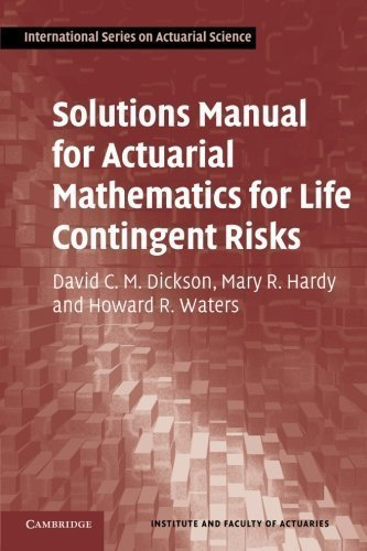 Solutions Manual for Actuarial Mathematics for Life Contingent Risks by David C. M. Dickson (Mar 26 2012)