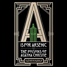 A is for Arsenic: The Poisons of Agatha Christie Audiobook by Kathryn Harkup Narrated by Beth Chalmers