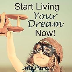 Start Living Your Dream Now