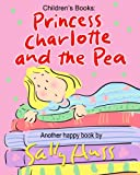 img - for Children's Books: PRINCESS CHARLOTTE AND THE PEA: Adorable Rhyming Bedtime Story/Picture Book, About Caring for the Feelings of Others, for Beginner Readers, with 40 Illustrations, Ages 2-8 book / textbook / text book