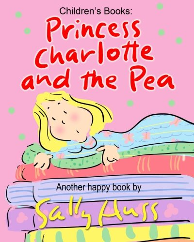 Childrens Books  Princess Charlotte And The Pea  Adorable Rhyming Bedtime Story Picture Book  About Caring For The Feelings Of Others  For Beginner Readers  With 40 Illustrations  Ages 2 8