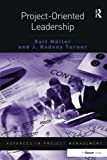 Project-Oriented Leadership (Advances in Project Management)