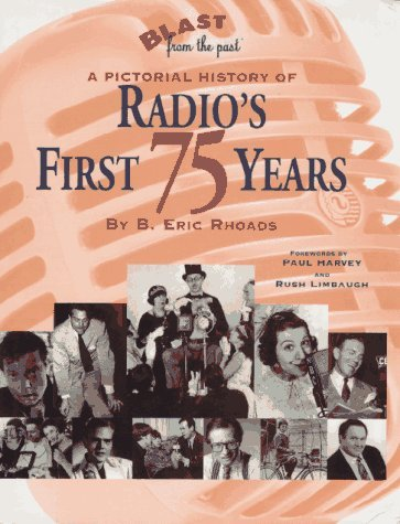 By B. Eric Rhoads Blast from the Past: A Pictorial History of Radio's First 75 Years (First Edition) [Hardcover]
