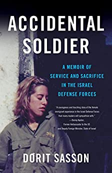 Accidental Soldier: A Memoir of Service and Sacrifice in the Israel Defense Forces by [Sasson, Dorit]