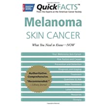 QuickFACTS™ Melanoma Skin Cancer: What You Need to Know—NOW
