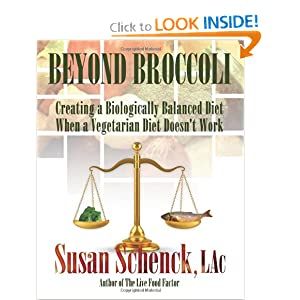 Beyond Broccoli, Creating a Biologically Balanced Diet When a Vegetarian Diet Doesn't Work Susan Schenck LAc and Bob Avery