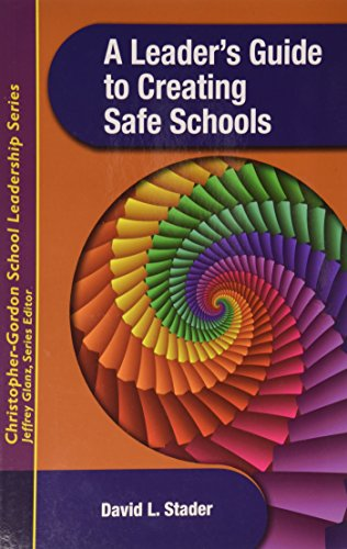 A Leader's Guide to Creating Safe Schools (Christopher-gordon School Leadership)