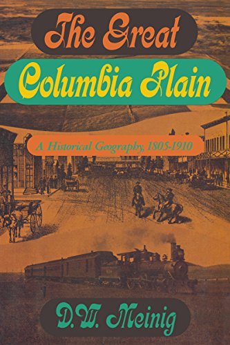 The Great Columbia Plain: A Historical Geography, 1805-1910 (Emil and Kathleen Sick Book Series in Western History and B