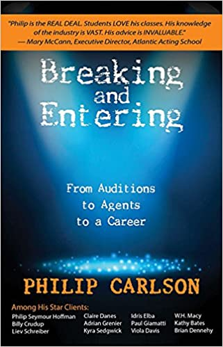 Breaking And Entering A Manual For The Working Actor From Auditions To Agents Career Philip Carlson 0888680071974 Amazon Books