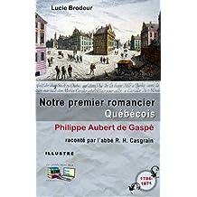 Notre premier romancier Québécois (illustré) Philippe Aubert de Gaspé raconté par l'abbé R.H. Casgrain (French Edition)